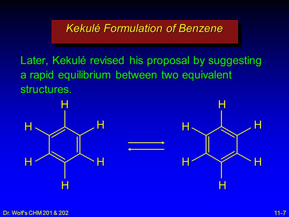 11-7 Dr. Wolf's CHM 201 & 202 Later, Kekulé revised his proposal by suggesting a rapid equilibrium between two equivalent structures. Kekulé Formulati