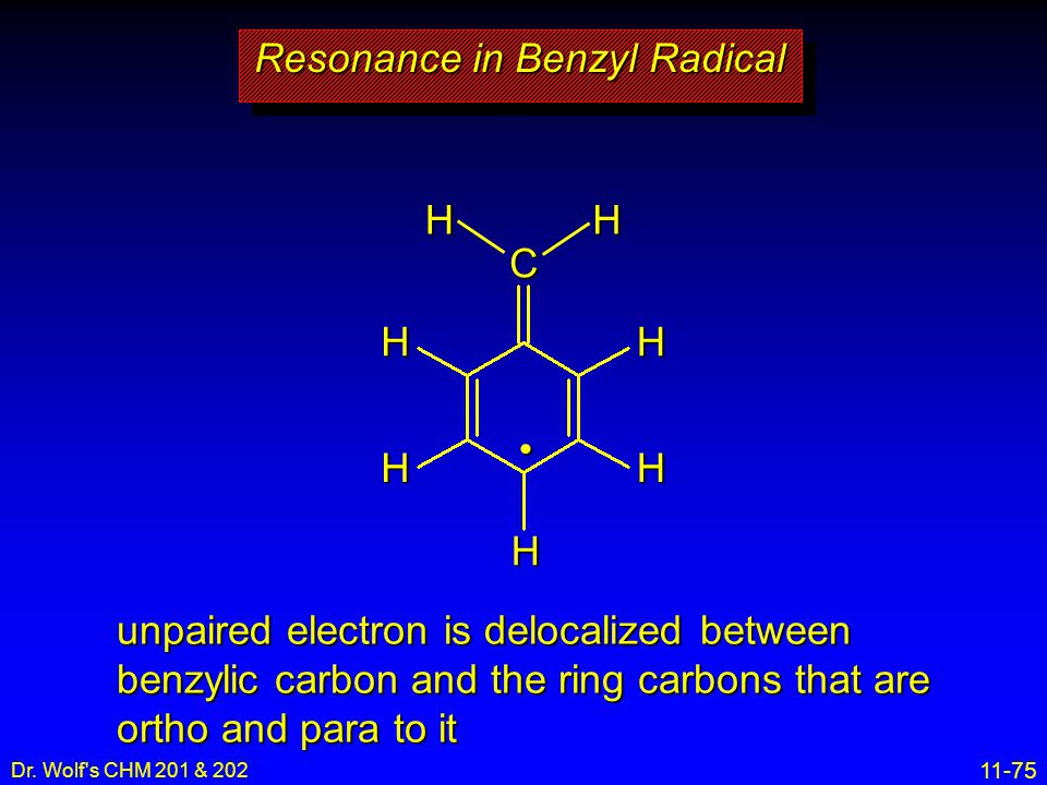 11-75 Dr. Wolf's CHM 201 & 202 Resonance in Benzyl Radical CHH HH H HH unpaired electron is delocalized between benzylic carbon and the ring carbons t
