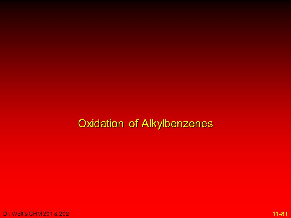 11-81 Dr. Wolf's CHM 201 & 202 Oxidation of Alkylbenzenes