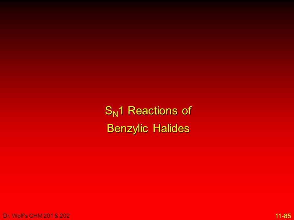 11-85 Dr. Wolf's CHM 201 & 202 S N 1 Reactions of Benzylic Halides S N 1 Reactions of Benzylic Halides