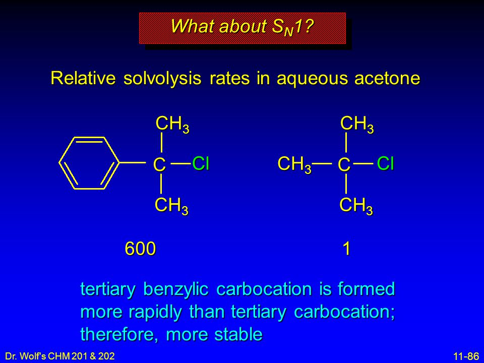 11-86 Dr. Wolf's CHM 201 & 202 tertiary benzylic carbocation is formed more rapidly than tertiary carbocation; therefore, more stable What about S N 1