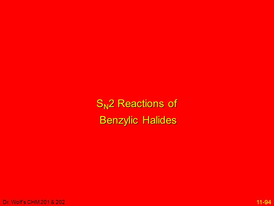 11-94 Dr. Wolf's CHM 201 & 202 S N 2 Reactions of Benzylic Halides