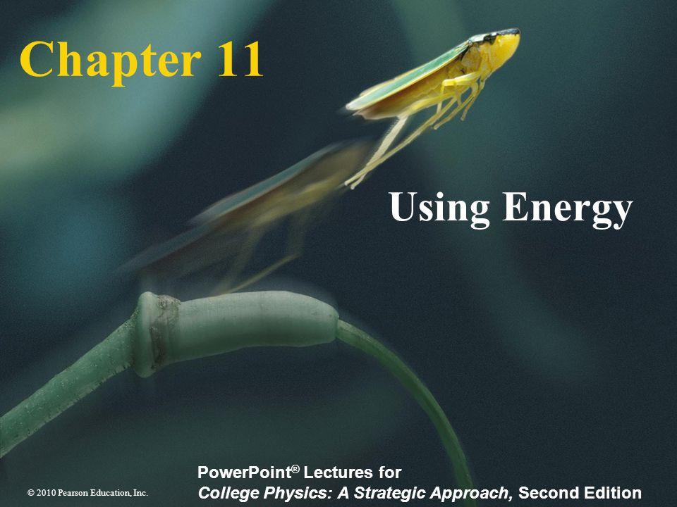 © 2010 Pearson Education, Inc. Slide 11-2 11 Using Energy
