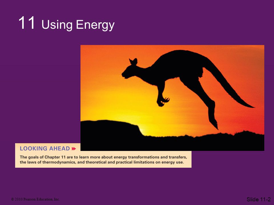 © 2010 Pearson Education, Inc.Entropy Higher entropy states are more likely.