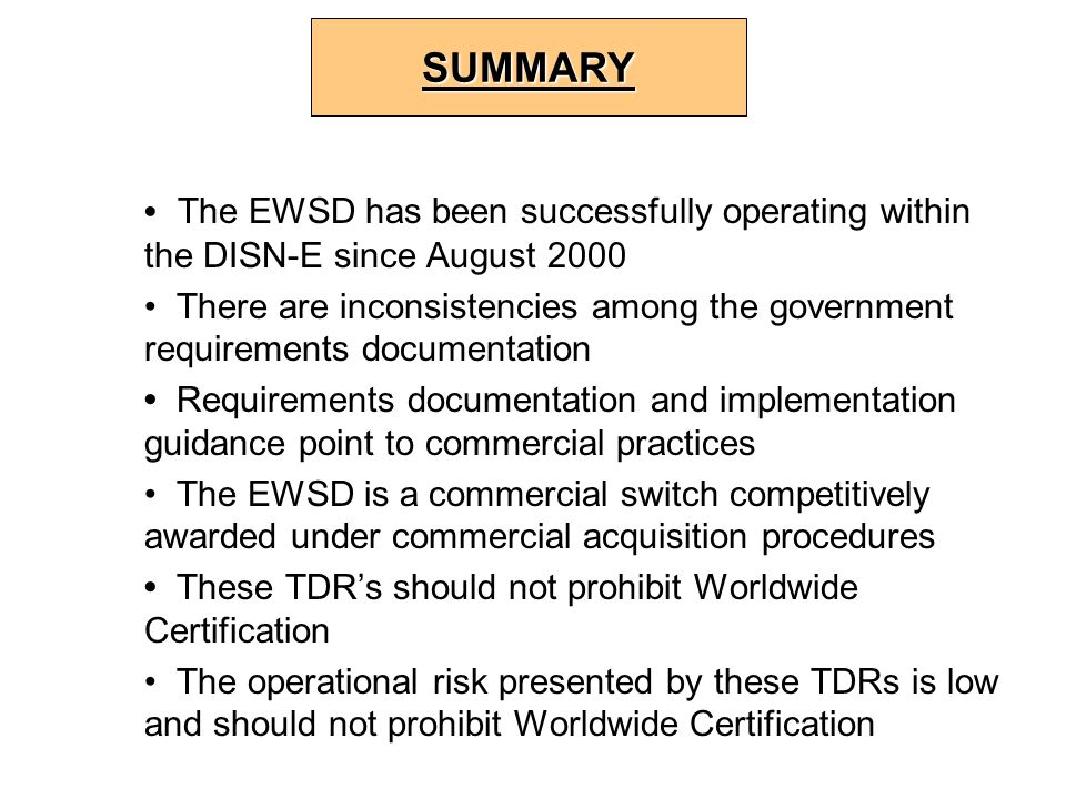 The EWSD has been successfully operating within the DISN-E since August 2000 There are inconsistencies among the government requirements documentation