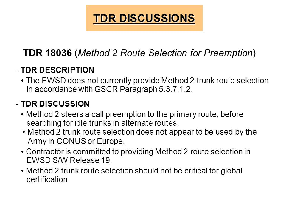 - TDR DESCRIPTION The EWSD does not currently provide Method 2 trunk route selection in accordance with GSCR Paragraph 5.3.7.1.2. - TDR DISCUSSION Met