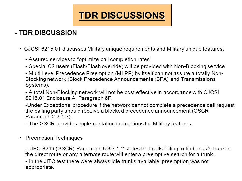 "- TDR DISCUSSION CJCSI 6215.01 discusses Military unique requirements and Military unique features. - Assured services to ""optimize call completion ra"
