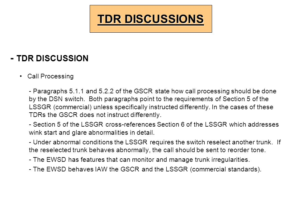 - TDR DISCUSSION Call Processing - Paragraphs 5.1.1 and 5.2.2 of the GSCR state how call processing should be done by the DSN switch. Both paragraphs