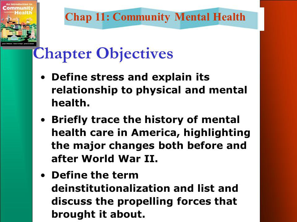 Chap 11: Community Mental Health Chapter Objectives Define stress and explain its relationship to physical and mental health.