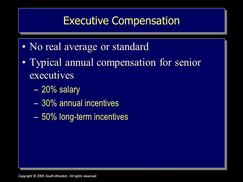 Copyright © 2005 South-Western. All rights reserved.1–19 Executive Compensation No real average or standardNo real average or standard Typical annual