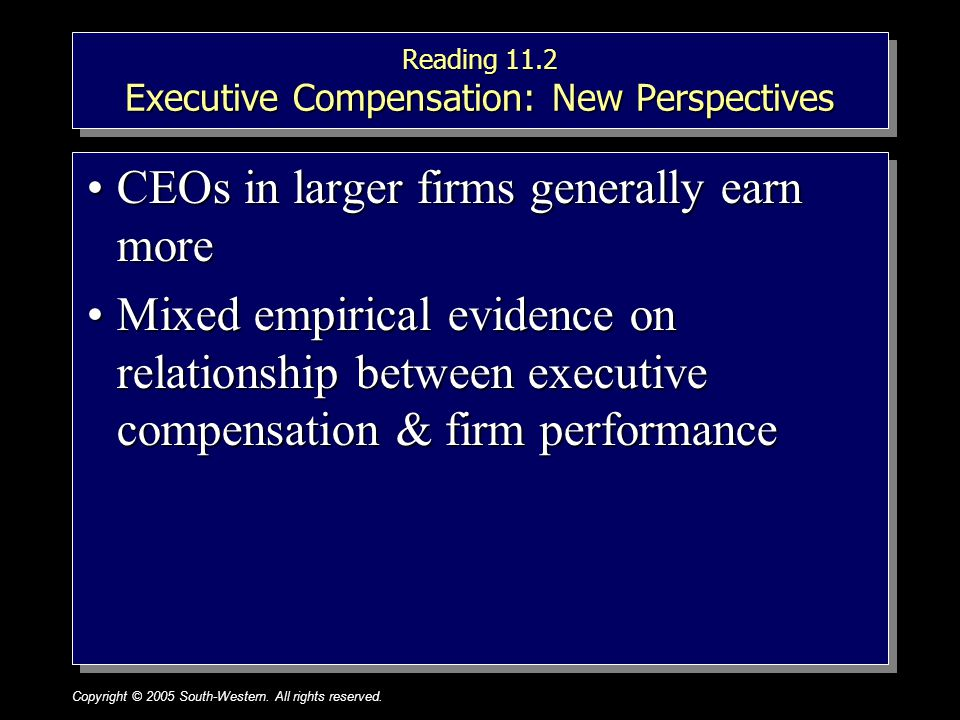 Copyright © 2005 South-Western. All rights reserved.1–25 Reading 11.2 Executive Compensation: New Perspectives CEOs in larger firms generally earn mor