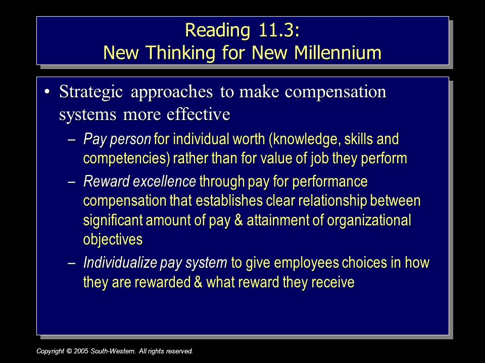 Copyright © 2005 South-Western. All rights reserved.1–28 Reading 11.3: New Thinking for New Millennium Strategic approaches to make compensation syste