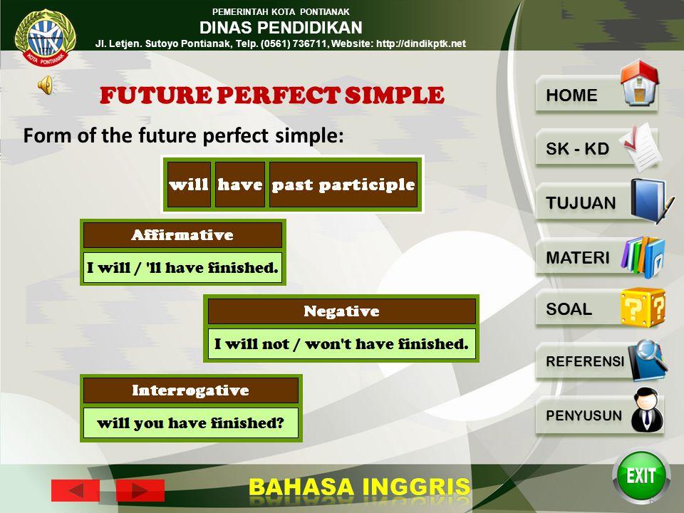 PEMERINTAH KOTA PONTIANAK DINAS PENDIDIKAN Jl. Letjen. Sutoyo Pontianak, Telp. (0561) 736711, Website: http://dindikptk.net 5 Future Perfect Simple 1.
