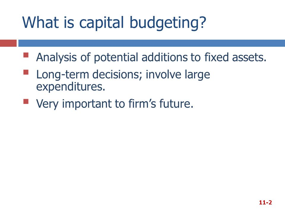 What is capital budgeting?  Analysis of potential additions to fixed assets.  Long-term decisions; involve large expenditures.  Very important to f