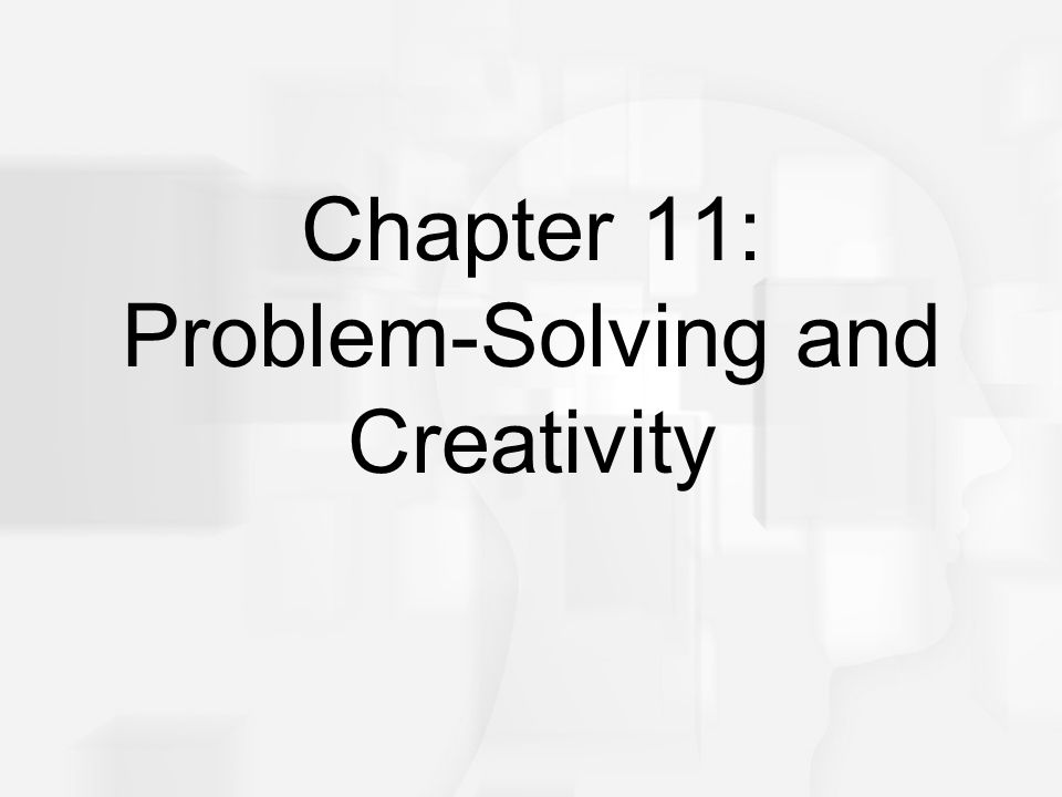 Cognitive Psychology, Sixth Edition, Robert J. Sternberg Chapter 11 Chapter 11: Problem-Solving and Creativity