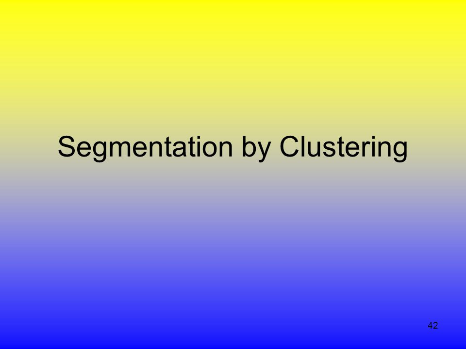 42 Segmentation by Clustering