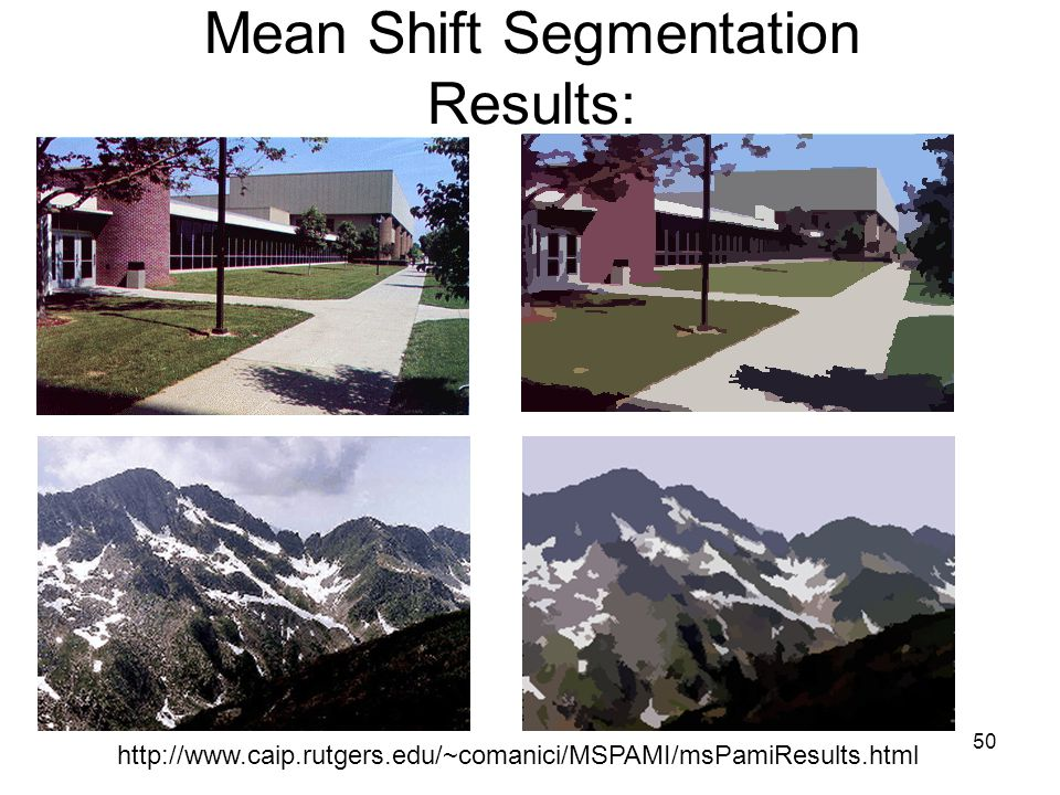50 Mean Shift Segmentation Results: http://www.caip.rutgers.edu/~comanici/MSPAMI/msPamiResults.html