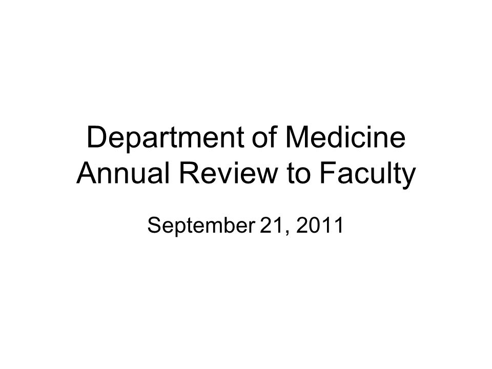 Goals for 2011-12 Education Program Expand clinical reasoning initiative Improve hand-offs Achieve full compliance with ACGME regulations and have successful site visit Enhance research and international experiences Enhancing faculty teaching and evaluation skills to meet ACGME requirements Refine Graduate Program in Molecular Medicine