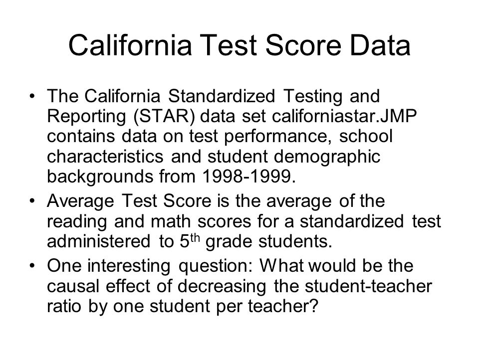 California Test Score Data The California Standardized Testing and Reporting (STAR) data set californiastar.JMP contains data on test performance, sch