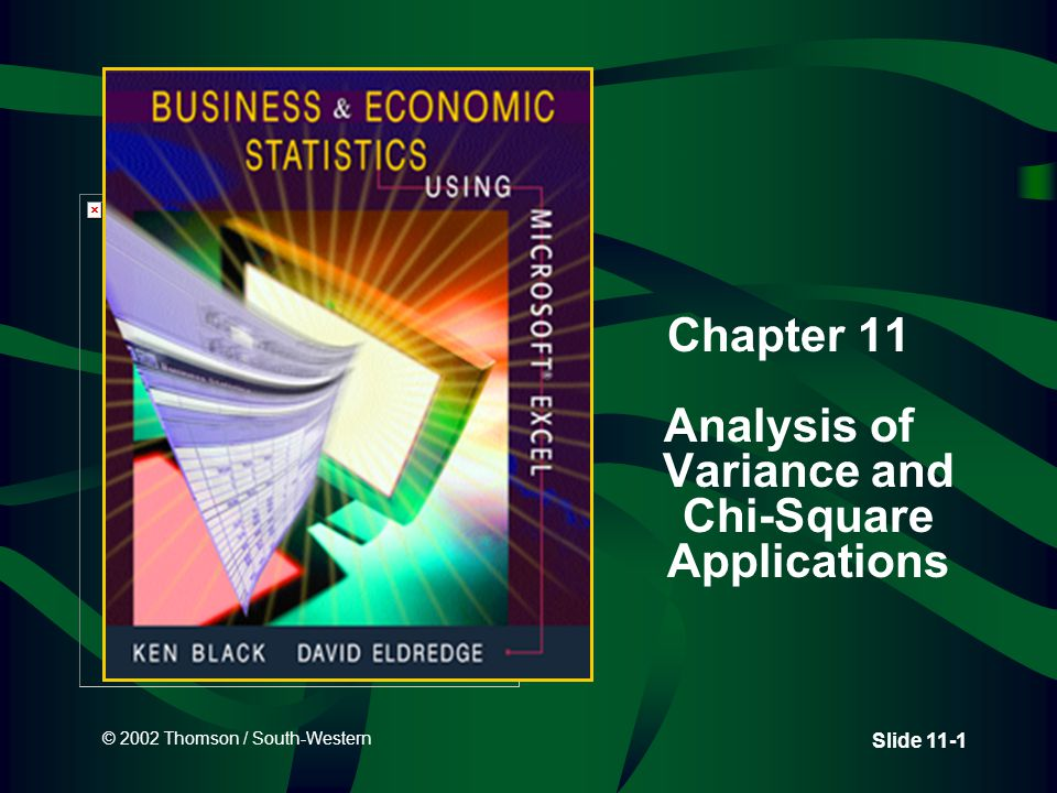 © 2002 Thomson / South-Western Slide 11-1 Chapter 11 Analysis of Variance and Chi-Square Applications