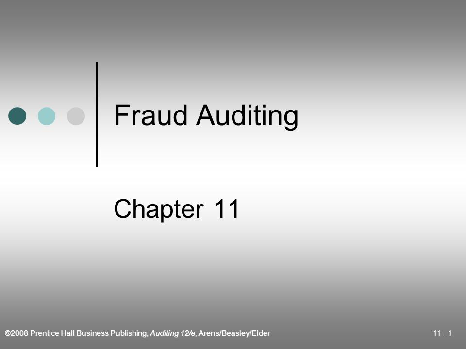 ©2008 Prentice Hall Business Publishing, Auditing 12/e, Arens/Beasley/Elder 11 - 2 Learning Objective 1 Define fraud and distinguish between fraudulent financial reporting and misappropriation of assets.