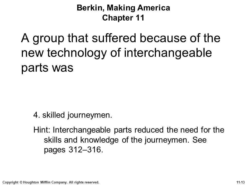 Copyright © Houghton Mifflin Company. All rights reserved.11-13 Berkin, Making America Chapter 11 A group that suffered because of the new technology