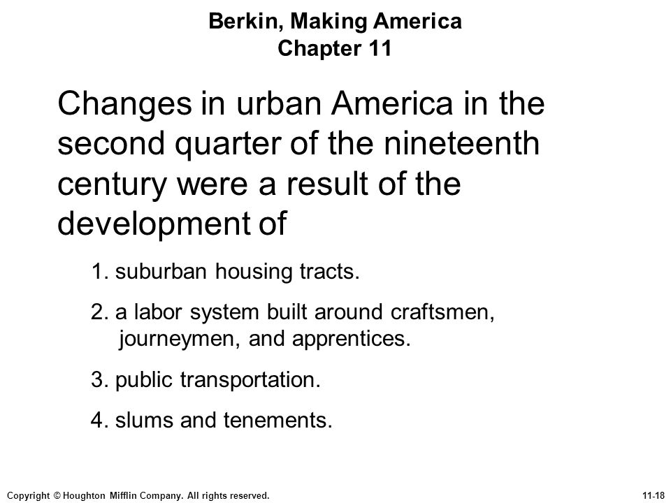 Copyright © Houghton Mifflin Company. All rights reserved.11-18 Berkin, Making America Chapter 11 Changes in urban America in the second quarter of th