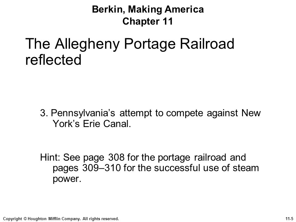 Copyright © Houghton Mifflin Company. All rights reserved.11-5 Berkin, Making America Chapter 11 The Allegheny Portage Railroad reflected 3. Pennsylva