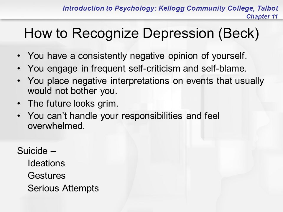 Introduction to Psychology: Kellogg Community College, Talbot Chapter 11 How to Recognize Depression (Beck) You have a consistently negative opinion o