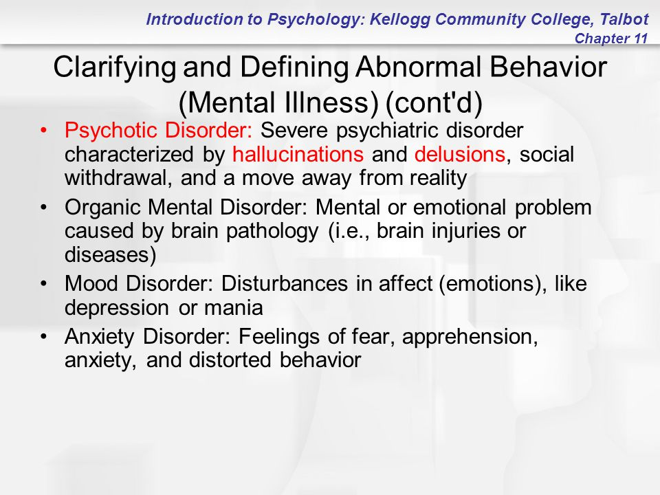 Introduction to Psychology: Kellogg Community College, Talbot Chapter 11 Clarifying and Defining Abnormal Behavior (Mental Illness) (cont'd) Psychotic