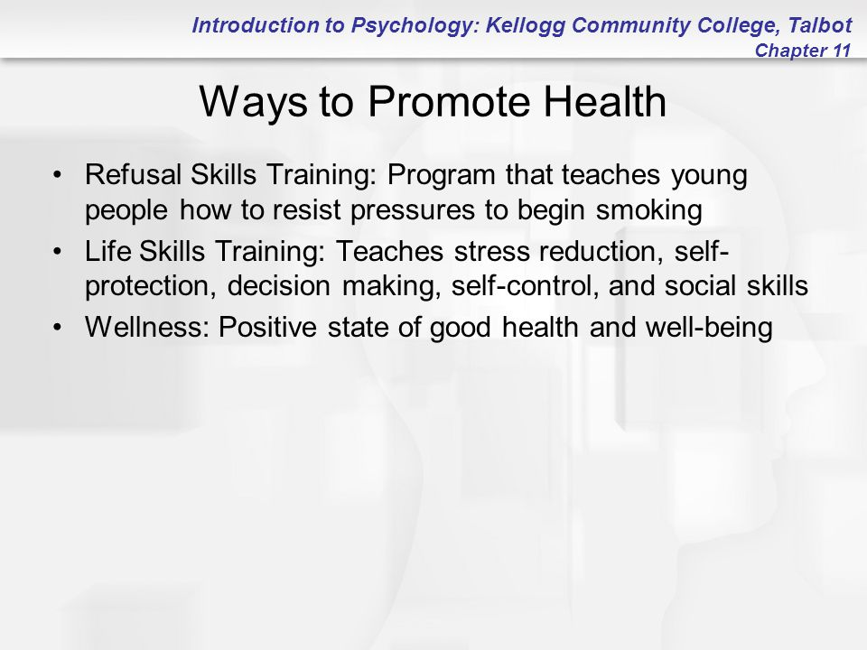 Introduction to Psychology: Kellogg Community College, Talbot Chapter 11 Ways to Promote Health Refusal Skills Training: Program that teaches young pe