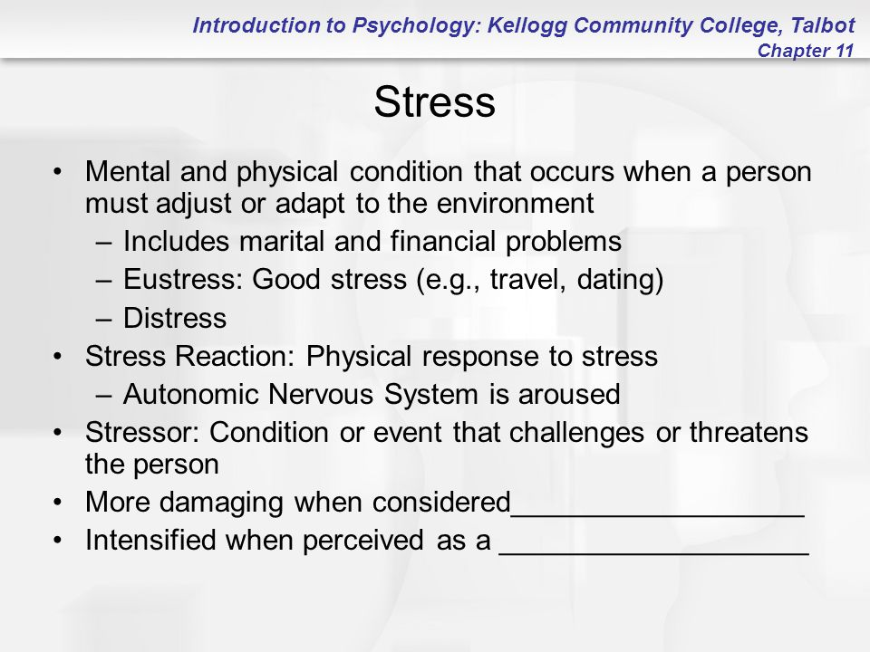 Introduction to Psychology: Kellogg Community College, Talbot Chapter 11 Stress Mental and physical condition that occurs when a person must adjust or