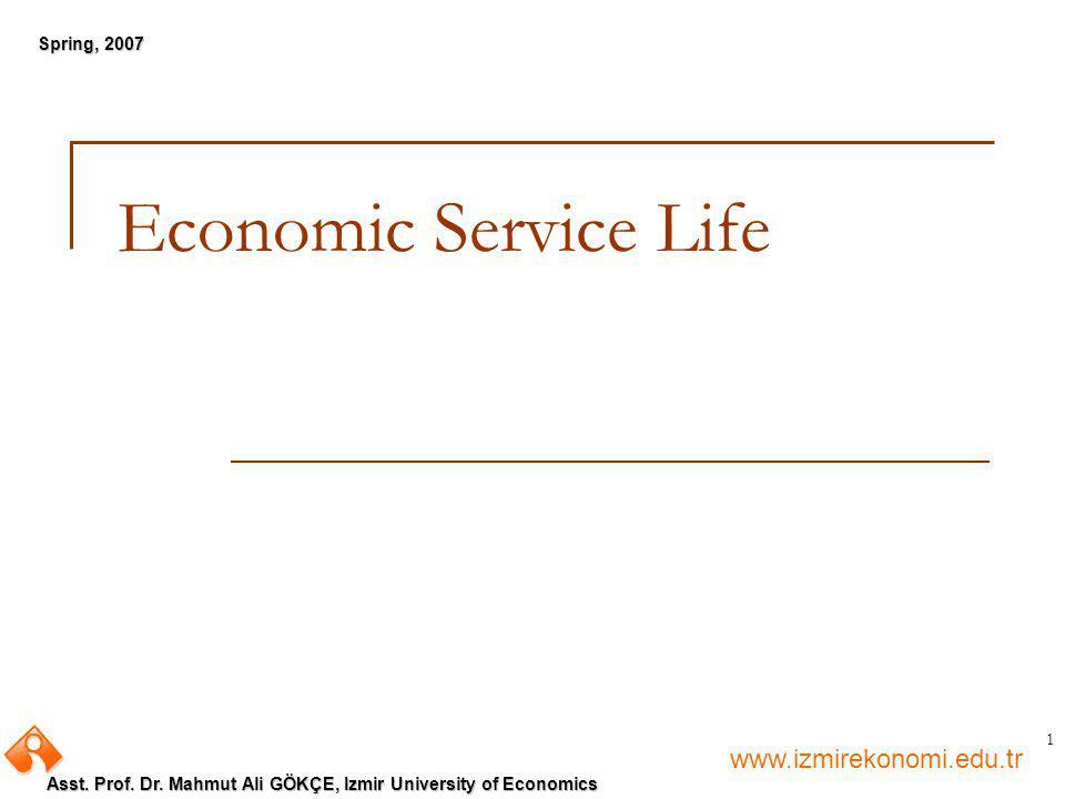 www.izmirekonomi.edu.tr Asst. Prof. Dr. Mahmut Ali GÖKÇE, Izmir University of Economics Spring, 2007 1 Economic Service Life