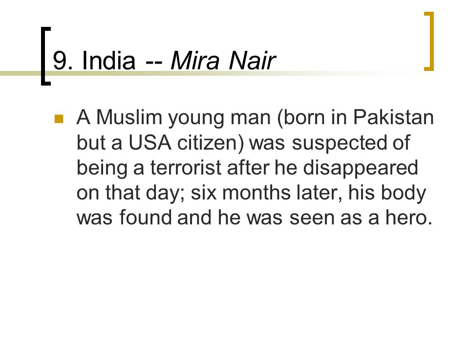 9. India -- Mira Nair A Muslim young man (born in Pakistan but a USA citizen) was suspected of being a terrorist after he disappeared on that day; six