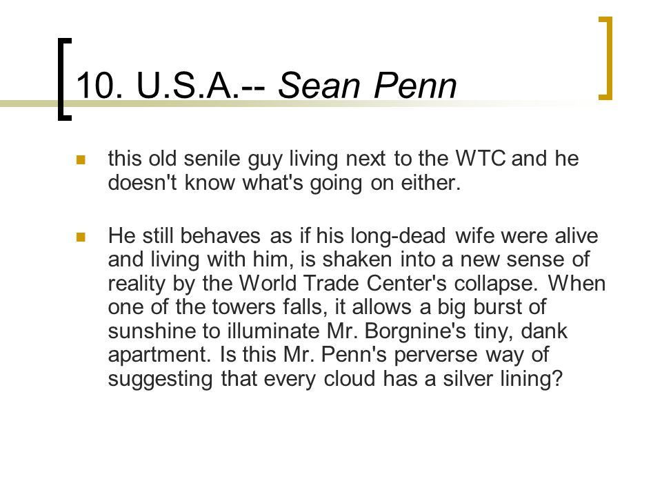 10. U.S.A.-- Sean Penn this old senile guy living next to the WTC and he doesn't know what's going on either. He still behaves as if his long-dead wif
