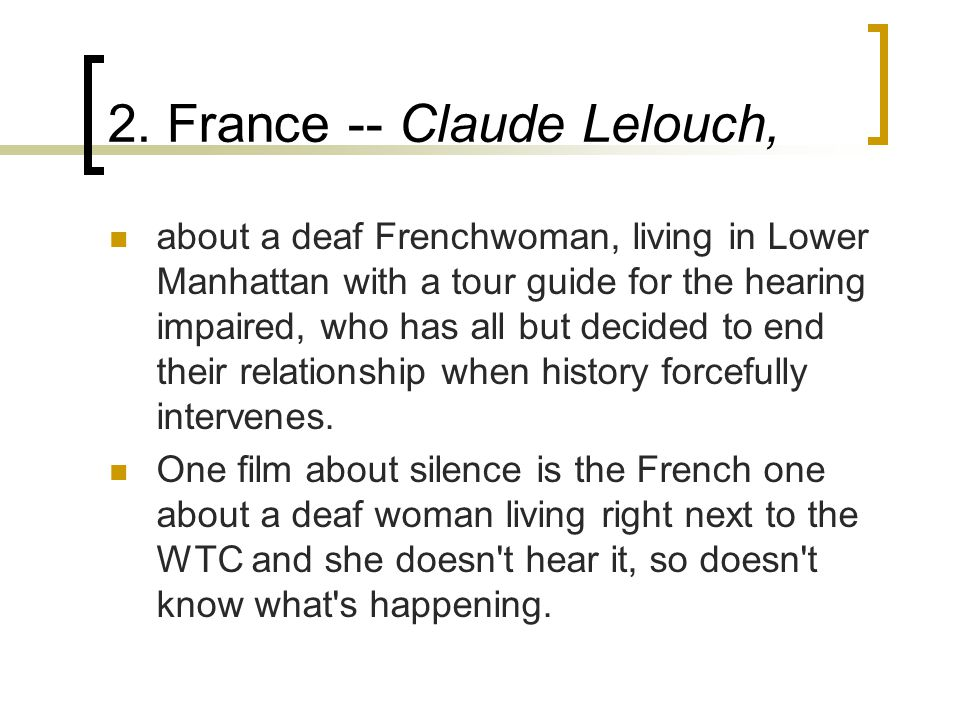 2. France -- Claude Lelouch, about a deaf Frenchwoman, living in Lower Manhattan with a tour guide for the hearing impaired, who has all but decided t