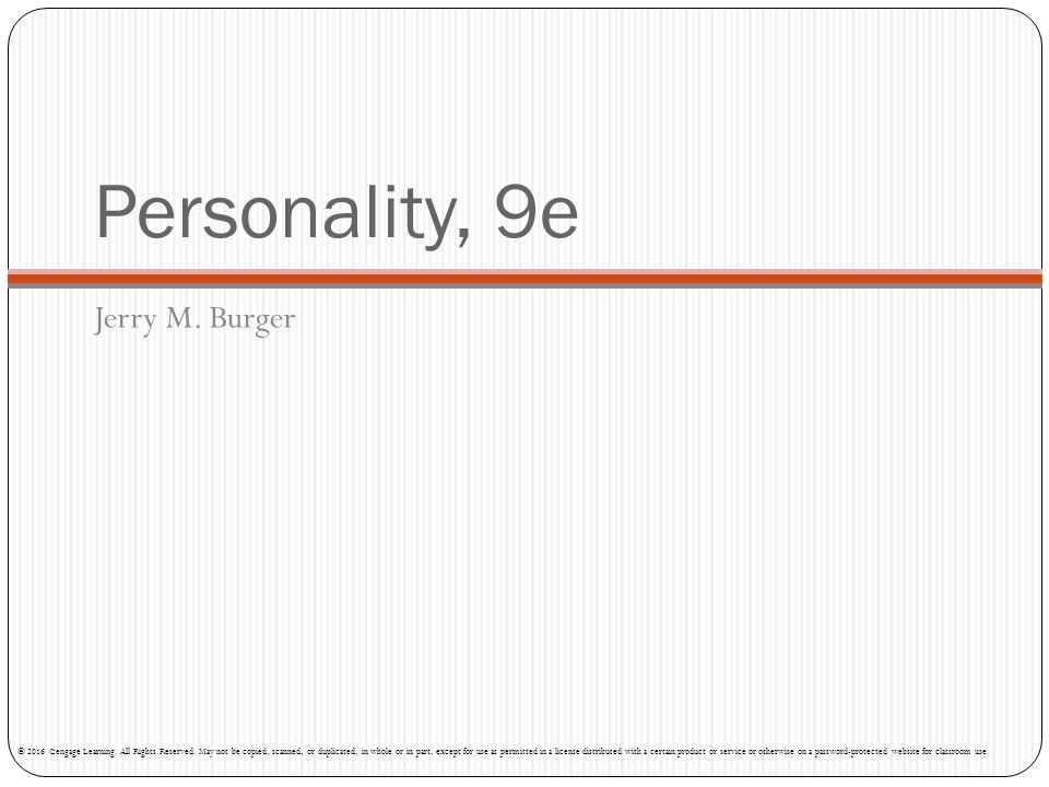 Personality, 9e Jerry M. Burger © 2016 Cengage Learning. All Rights Reserved. May not be copied, scanned, or duplicated, in whole or in part, except f