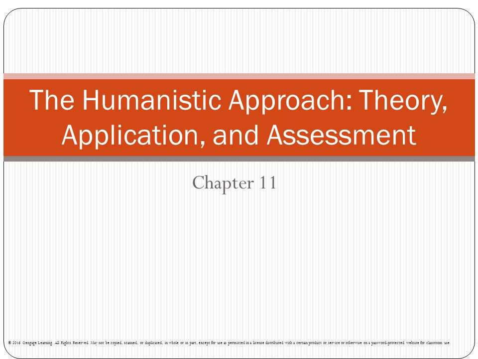Chapter 11 The Humanistic Approach: Theory, Application, and Assessment © 2016 Cengage Learning. All Rights Reserved. May not be copied, scanned, or d