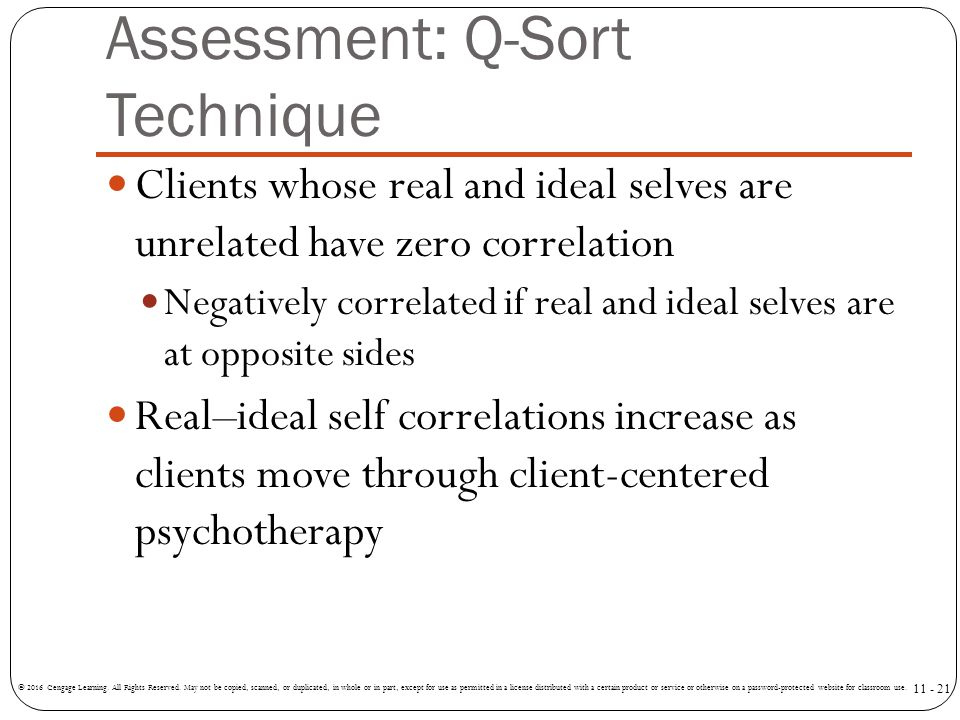 Assessment: Q-Sort Technique Clients whose real and ideal selves are unrelated have zero correlation Negatively correlated if real and ideal selves ar