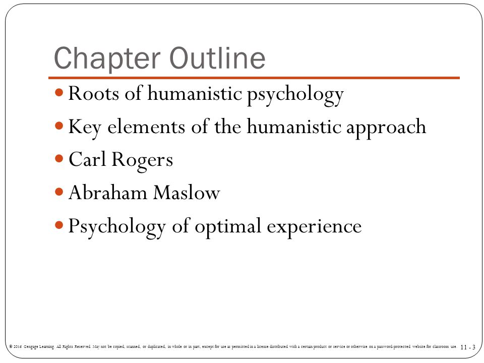 Chapter Outline Roots of humanistic psychology Key elements of the humanistic approach Carl Rogers Abraham Maslow Psychology of optimal experience © 2