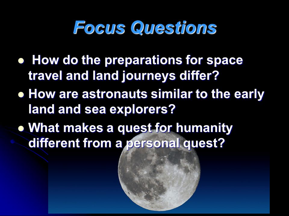 Focus Questions How do the preparations for space travel and land journeys differ? How do the preparations for space travel and land journeys differ?