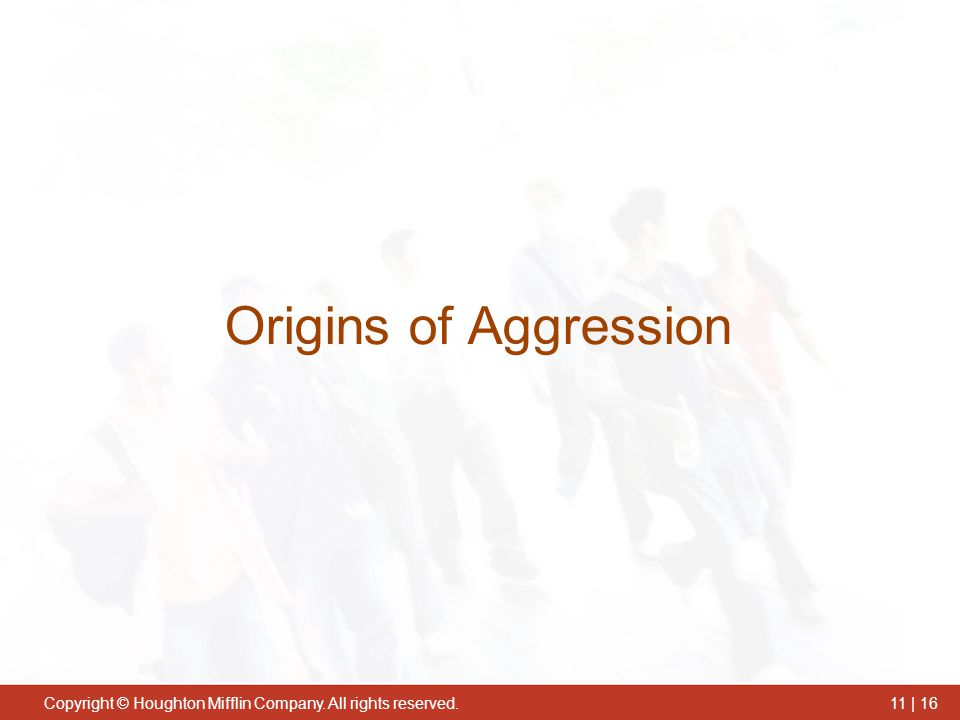 Copyright © Houghton Mifflin Company. All rights reserved.11 | 16 Origins of Aggression
