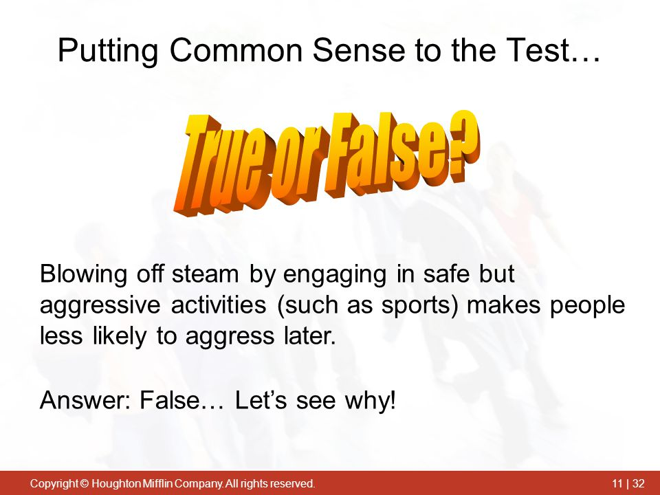 Copyright © Houghton Mifflin Company. All rights reserved.11 | 32 Blowing off steam by engaging in safe but aggressive activities (such as sports) mak