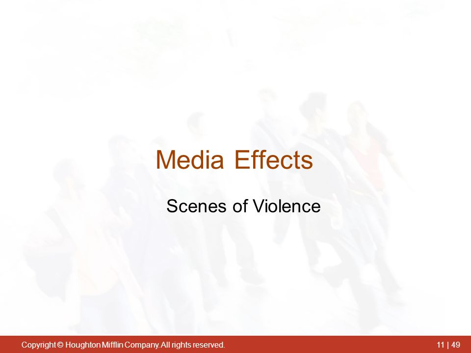 Copyright © Houghton Mifflin Company. All rights reserved.11 | 49 Scenes of Violence Media Effects