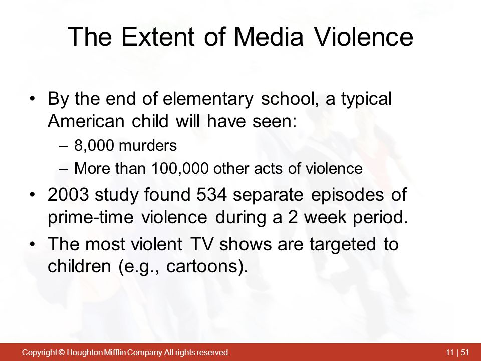 Copyright © Houghton Mifflin Company. All rights reserved.11 | 51 The Extent of Media Violence By the end of elementary school, a typical American chi