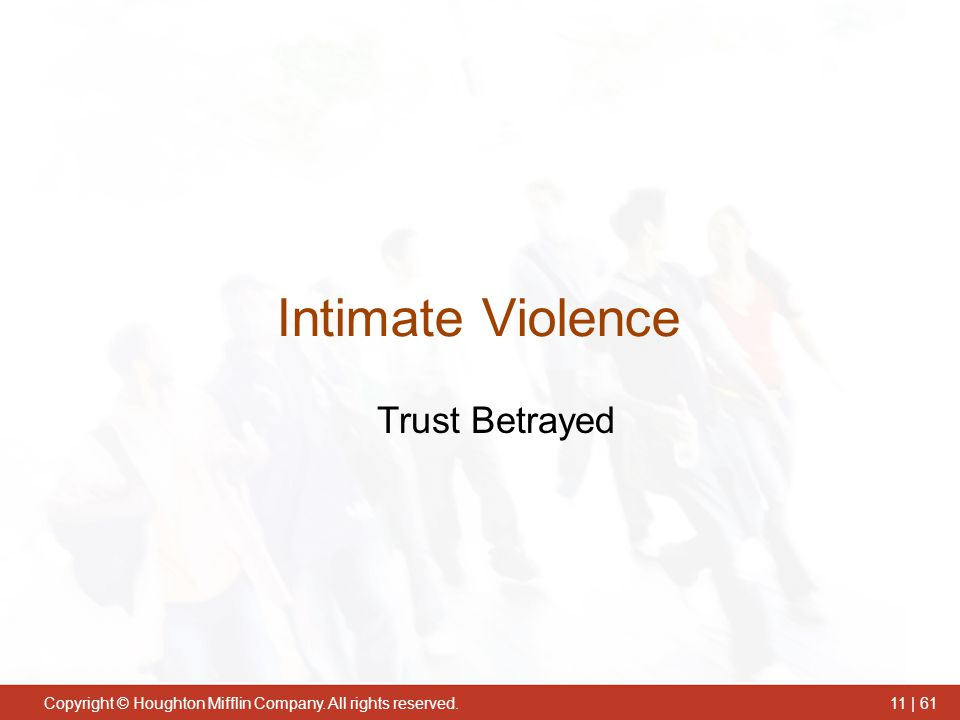 Copyright © Houghton Mifflin Company. All rights reserved.11 | 61 Trust Betrayed Intimate Violence