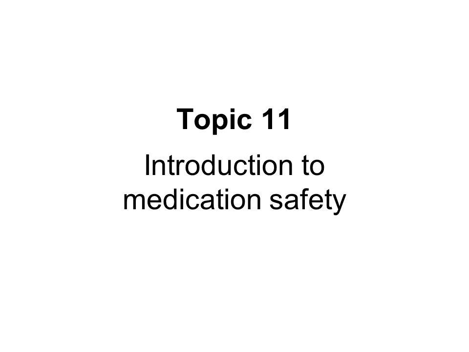 Topic 11 Introduction to medication safety