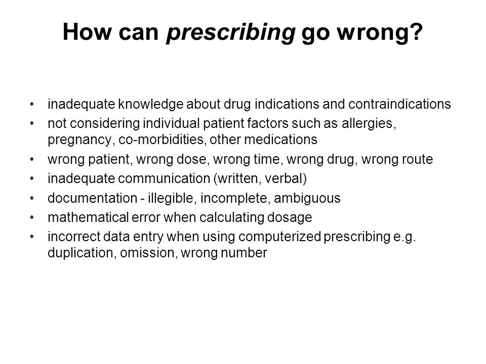 How can prescribing go wrong? inadequate knowledge about drug indications and contraindications not considering individual patient factors such as all