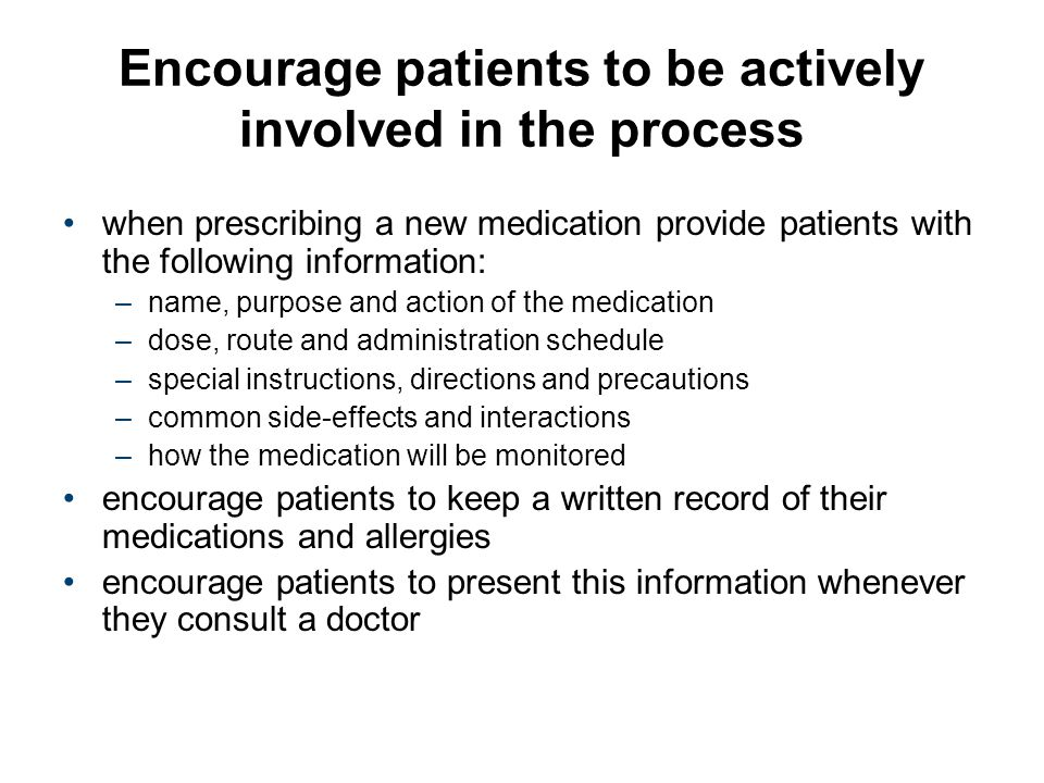 Encourage patients to be actively involved in the process when prescribing a new medication provide patients with the following information: –name, pu