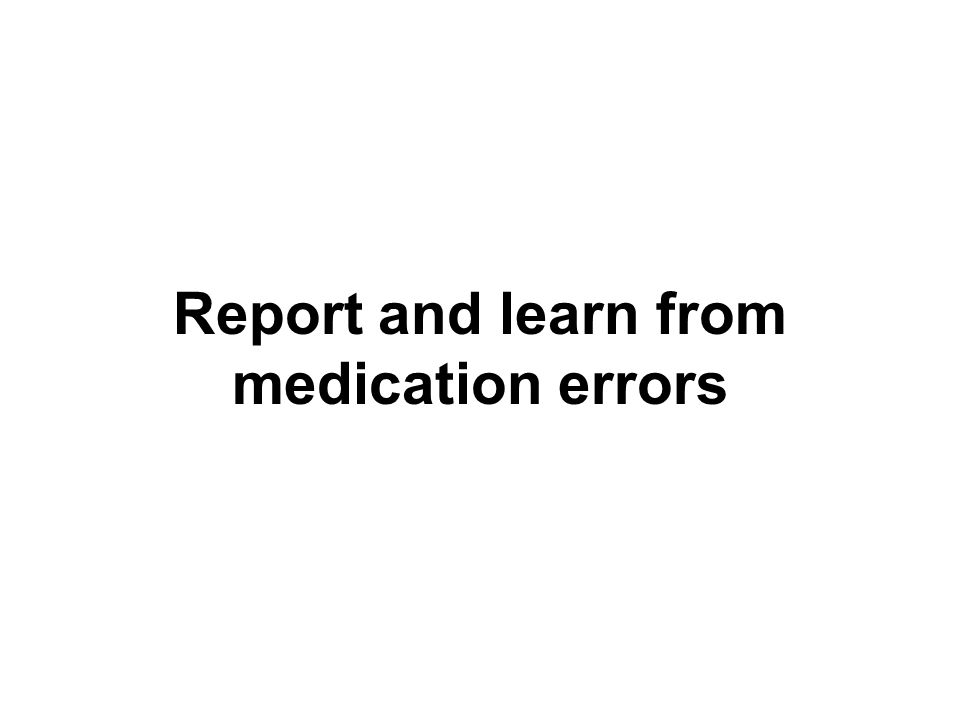 Report and learn from medication errors